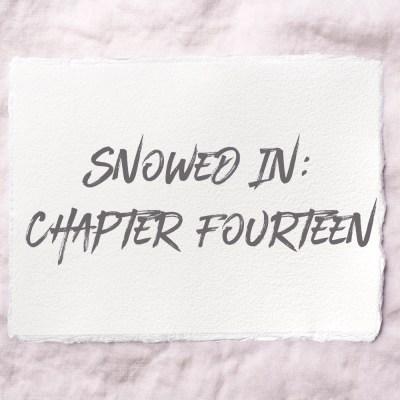 Snowed In: Chapter Fourteen