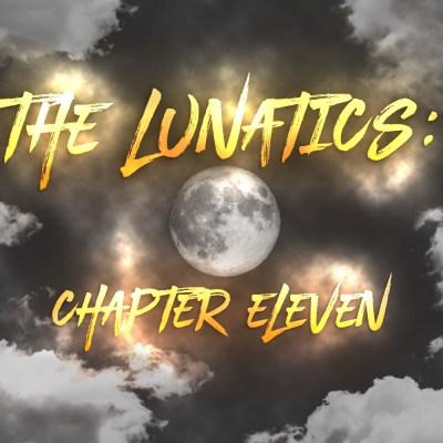 The Lunatics: Chapter Eleven