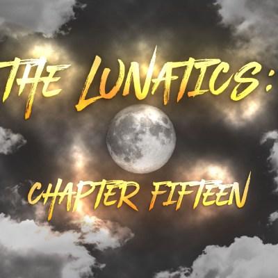 The Lunatics: Chapter Fifteen