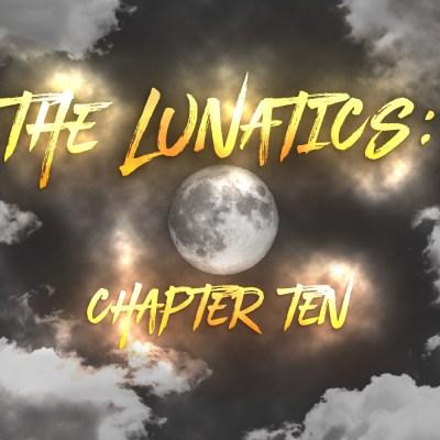 The Lunatics: Chapter Ten