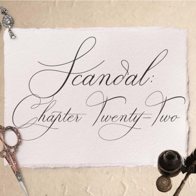 Scandal: Chapter Twenty-Two