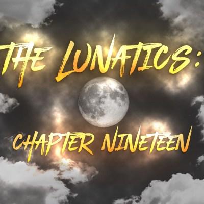 The Lunatics: Chapter Nineteen