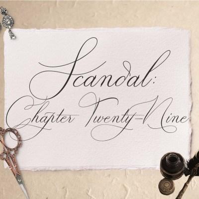 Scandal: Chapter Twenty-Nine