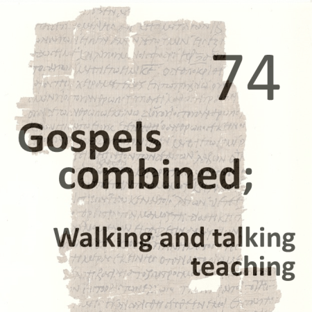 Gospels combined 74 - walking and talking teaching
