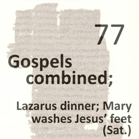 Gospels combined 77 - lazarus dinner; mary washes jesus feet - sat