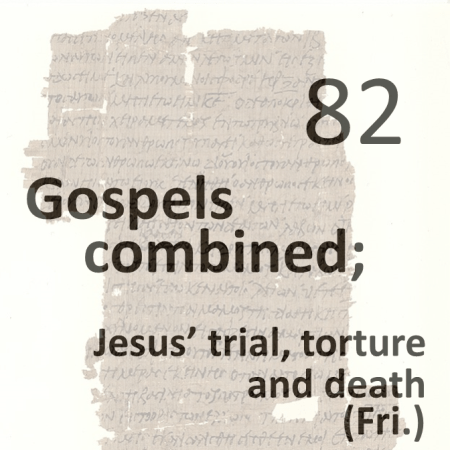 Gospels combined 82 - jesus trial torture and death - fri