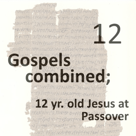 Gospels combined 12 - 12 year old jesus at passover