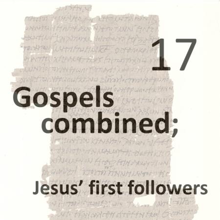 Gospels combined 17 - jesus first followers