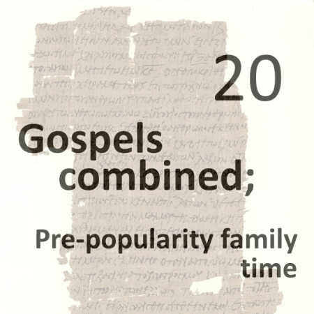 Gospels combined 20 - pre-popularity family time