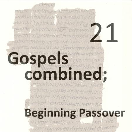 Gospels combined 21 - beginning passover