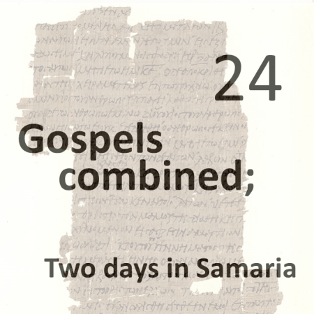 Gospels combined 24 - two days in samaria