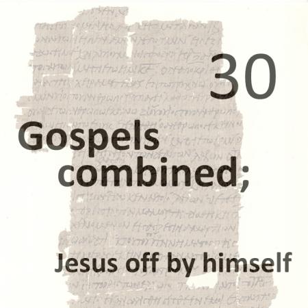 Gospels combined 30 - jesus off by himself