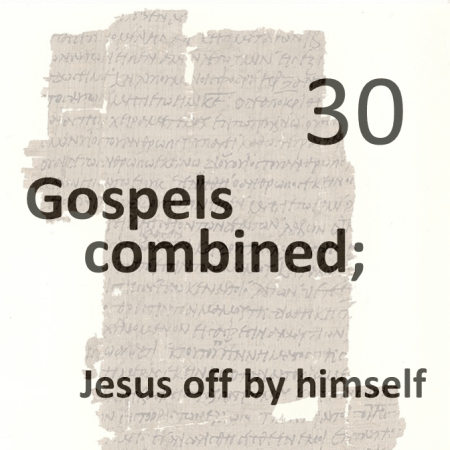 Gospels combined 30 - jesus off by himself