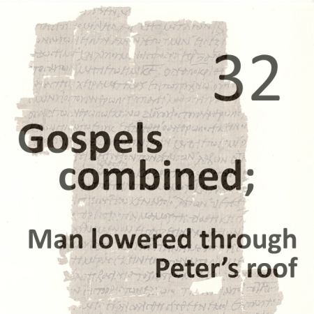Gospels combined 32 - man lowered through peters roof