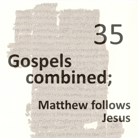 Gospels combined 35 - matthew follows jesus