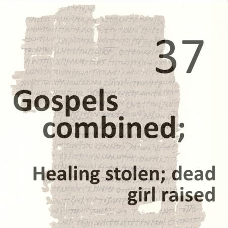 Gospels combined 37 - healing stolen - dead girl raised