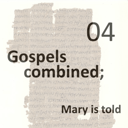Gospels combined 4 - mary is told