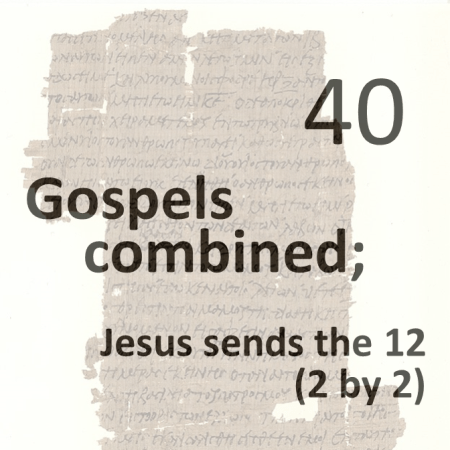 Gospels combined 40 - jesus sends the 12 - 2 by 2