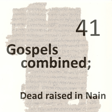 Gospels combined 41 - dead raised in nain