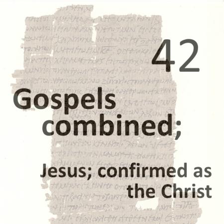 Gospels combined 42 - jesus confirmed as the christ
