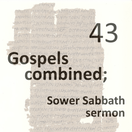Gospels combined 43 - sower sabbath sermon