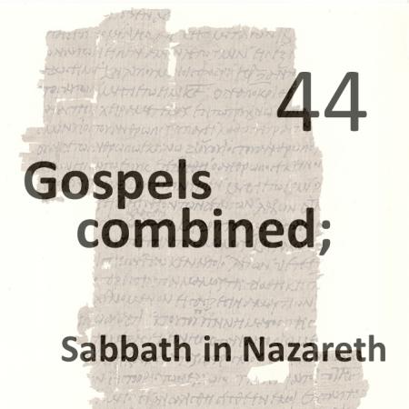 Gospels combined 44 - sabbath in nazareth