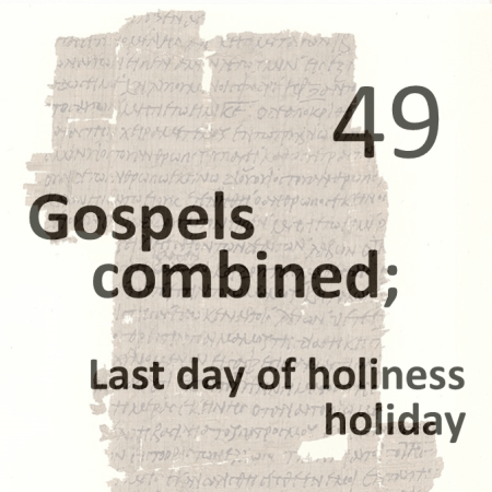 Gospels combined 49 - last day of holiness holiday