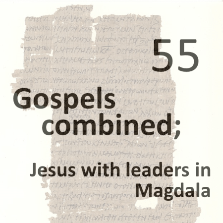 Gospels combined 55 - jesus with leaders in magdala