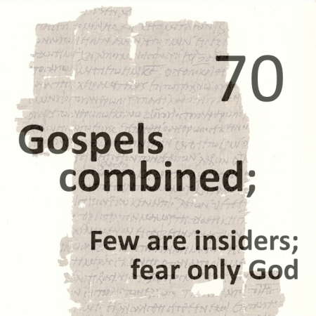 Gospels combined 70 - few are insiders - fear only god