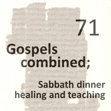 Gospels combined 71 - sabbath dinner healing and teaching