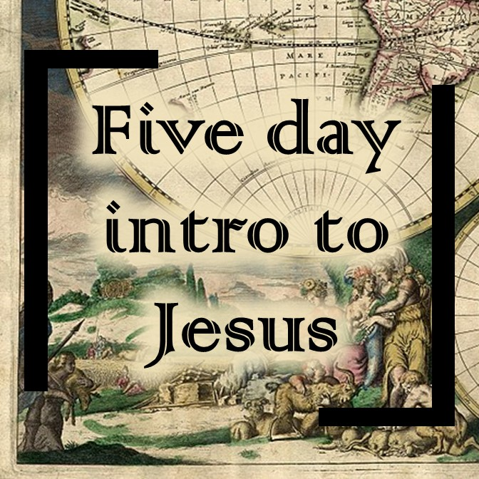 Five day introduction to Jesus