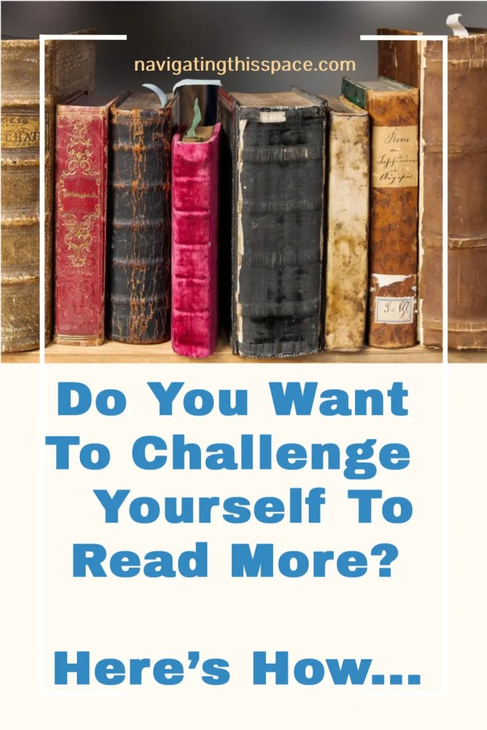 Do You Want To Challenge Yourself To Read More? Here's How...