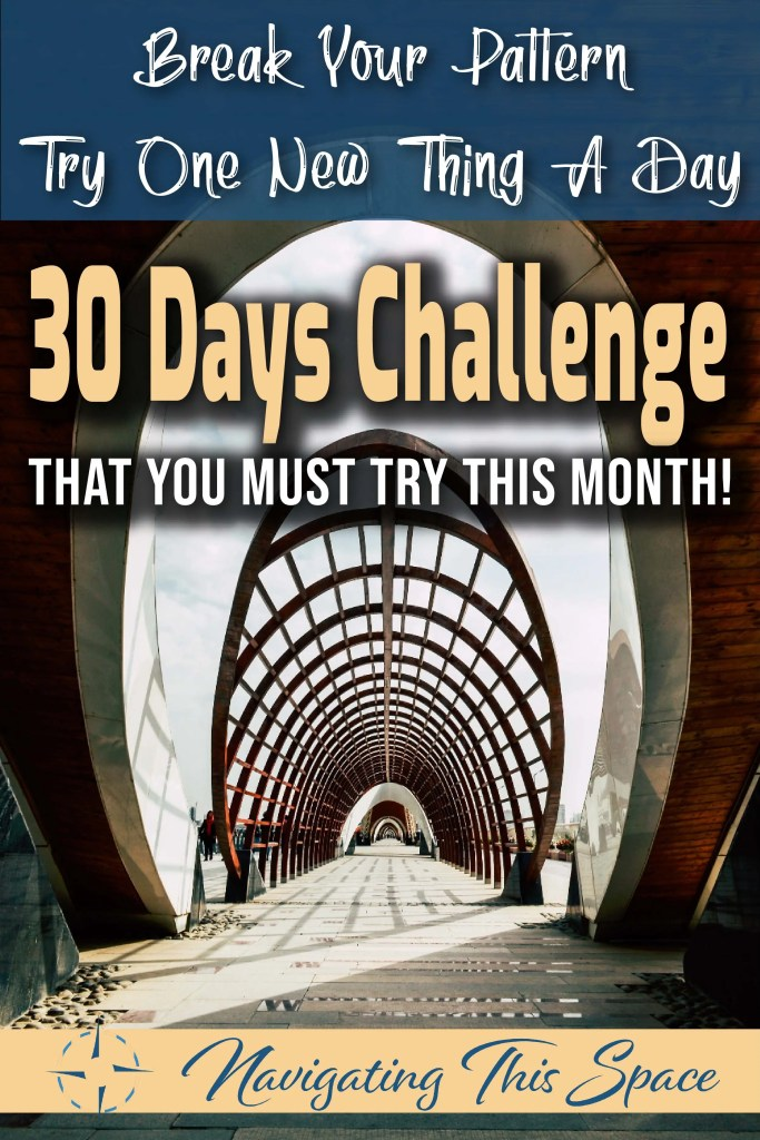 Break your pattern and try one new thing a day - 30 Days challenge