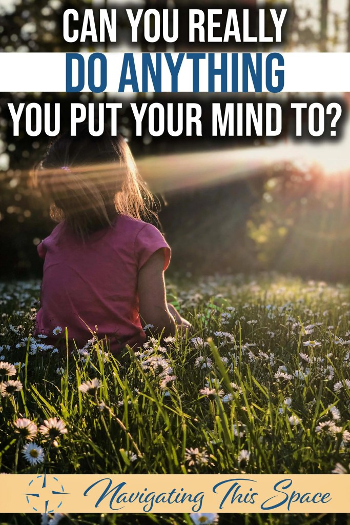 Can you really do anything you put your mind to