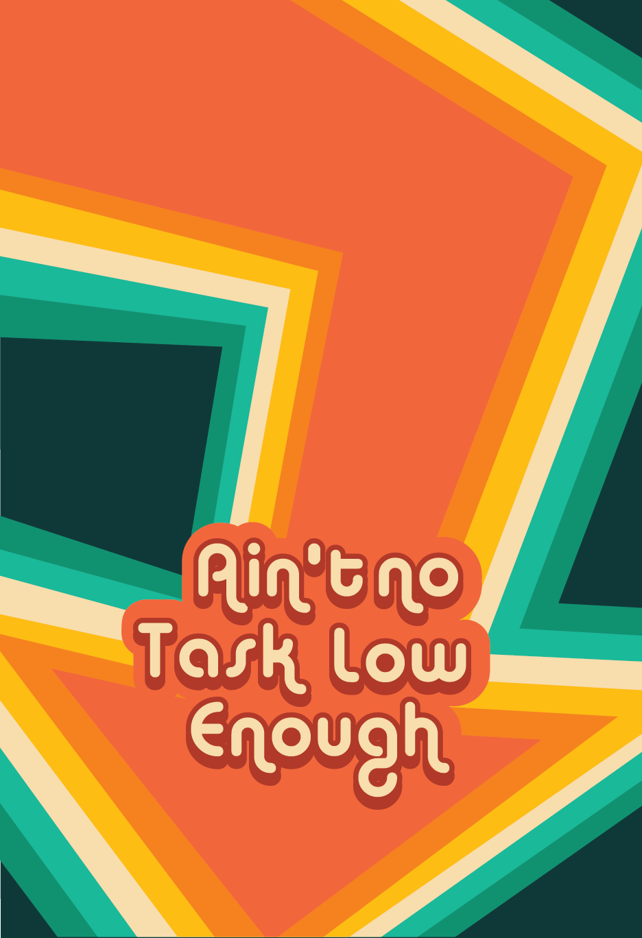 "70's style arrow pointing down that reads ""Ain't no task low enough"""