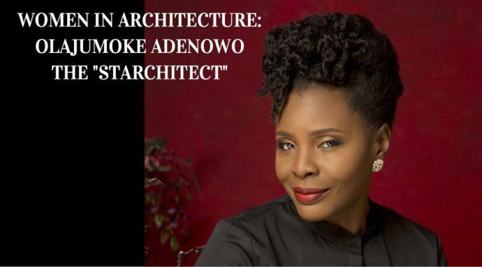 WOMEN IN ARCHITECTURE_ OLAJUMOKE ADENOWO THE %22STARCHITECT%22