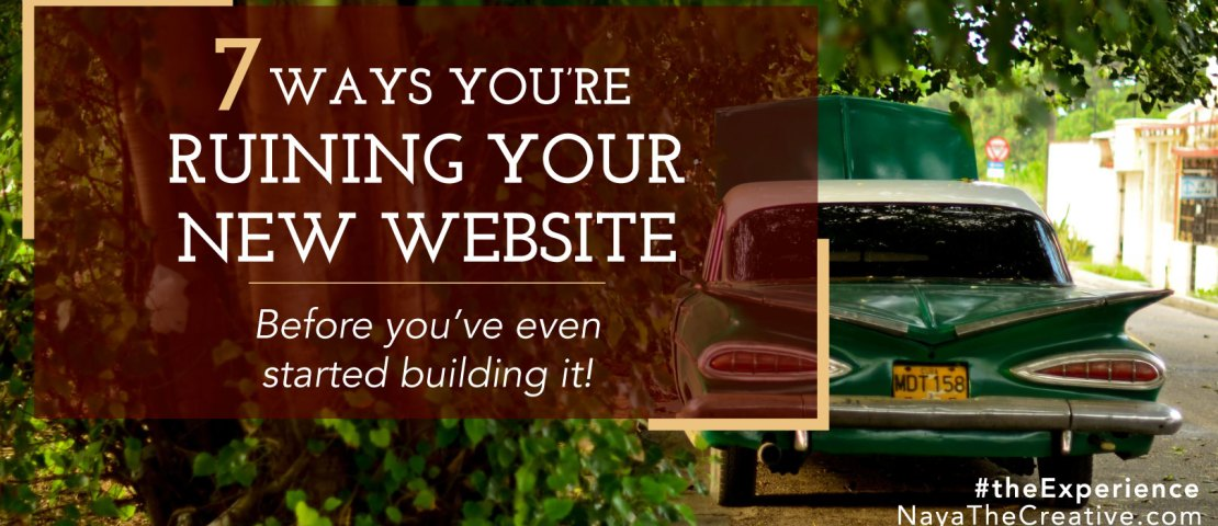 Seven Ways You're Ruining Your New Website