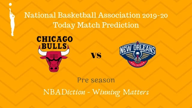 bulls vs pelicans preseason - Bulls vs Pelicans NBA Today Match Prediction - 10th Oct 2019