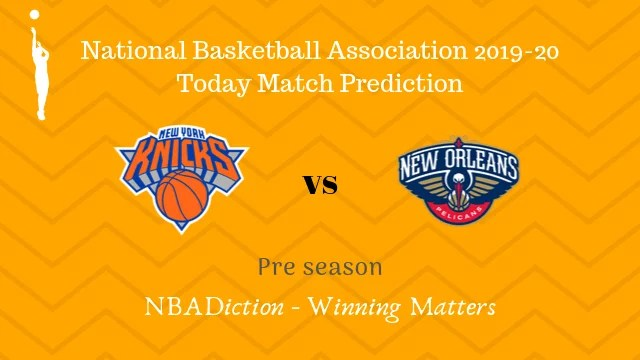 knicks vs pelicans preseason - Knicks vs Pelicans NBA Today Match Prediction - 19th Oct 2019