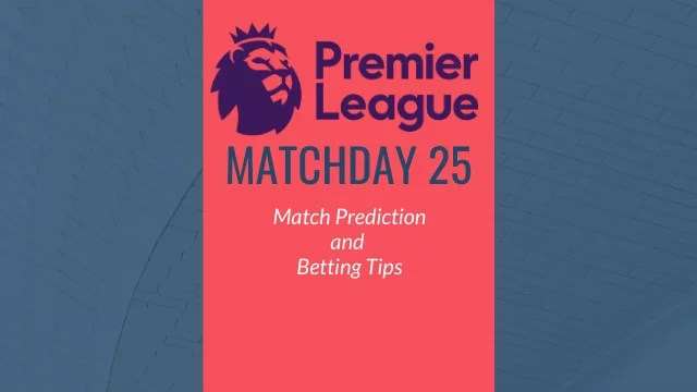 premier league predictions matchday25 - 2019-20 Premier League - Matchday 25 Predictions and Betting Tips