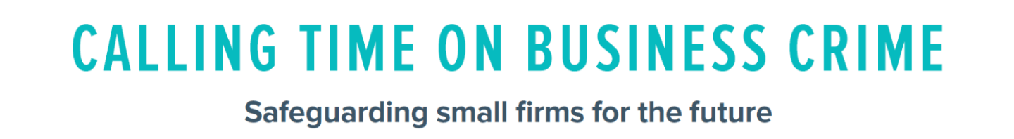 Calling Time on Business Crime. Safeguarding small firms for the future.