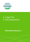 Information Manual 6: Legal Risk. A guide to legal decision making in the face of climate change for coastal decision makers