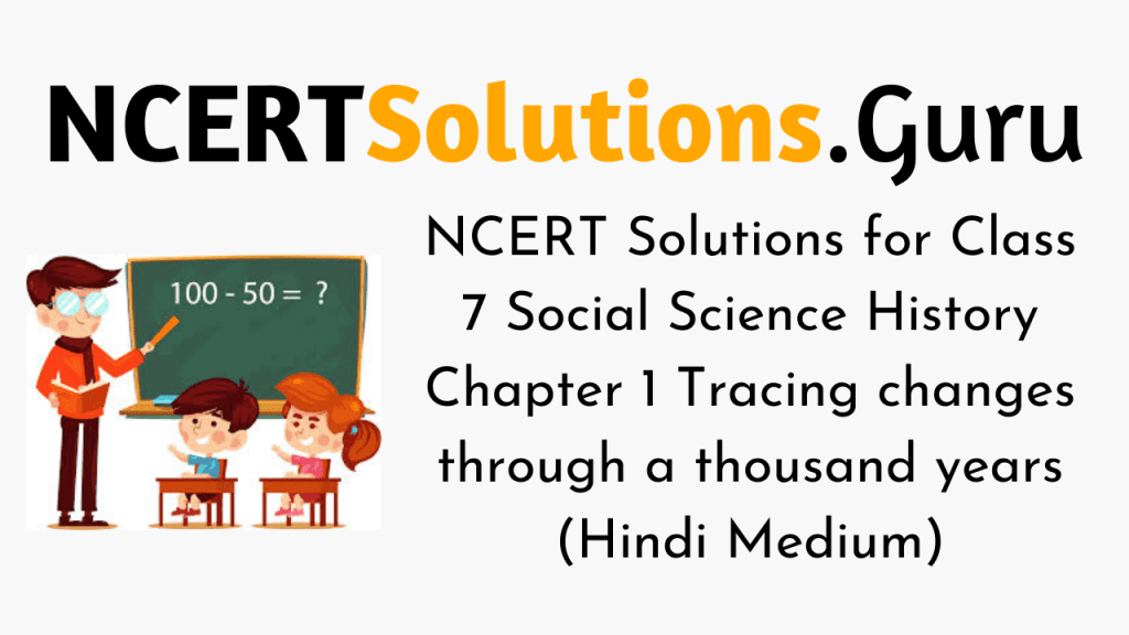 NCERT Solutions for Class 7 Social Science History Chapter 1 Tracing changes through a thousand years (Hindi Medium)