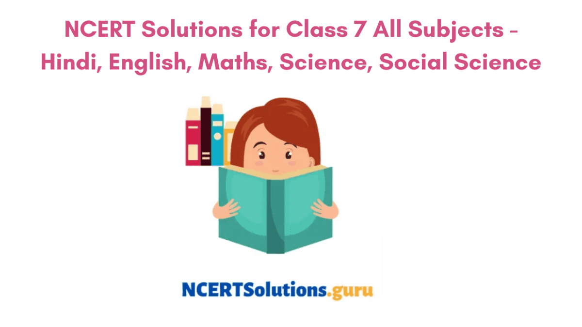 NCERT Solutions for Class 7 All Subjects