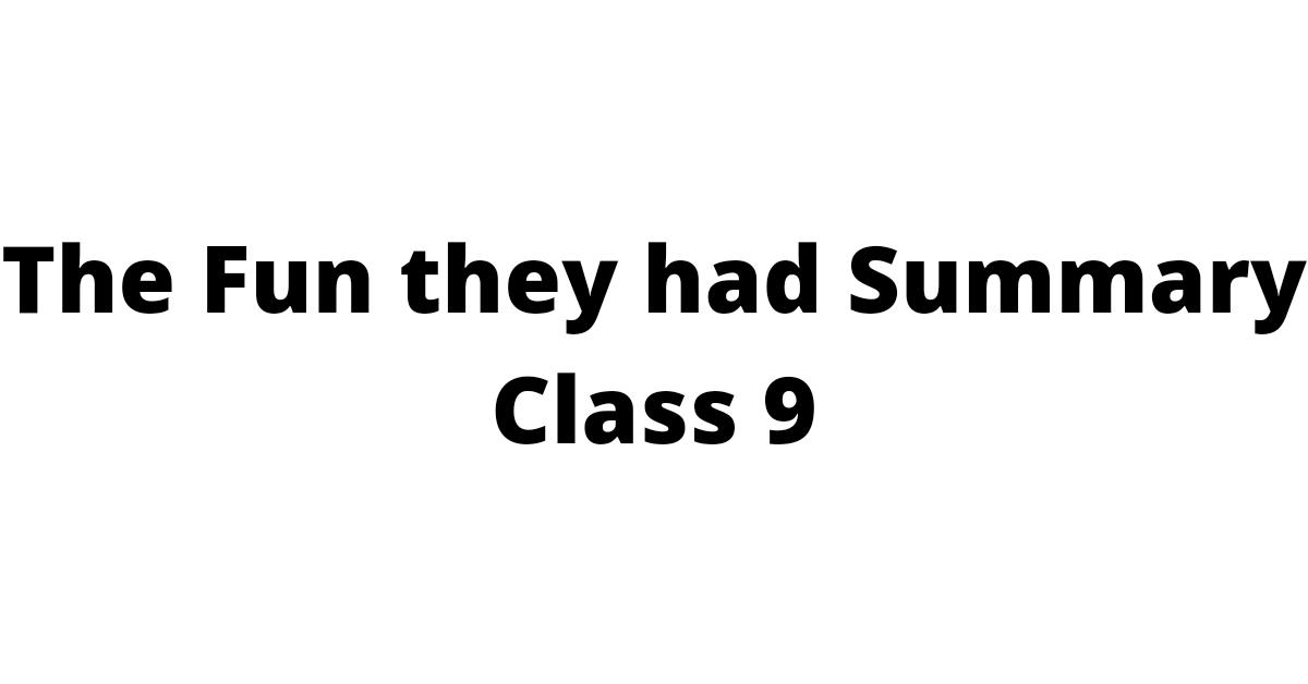 The Fun they had Summary Class 9