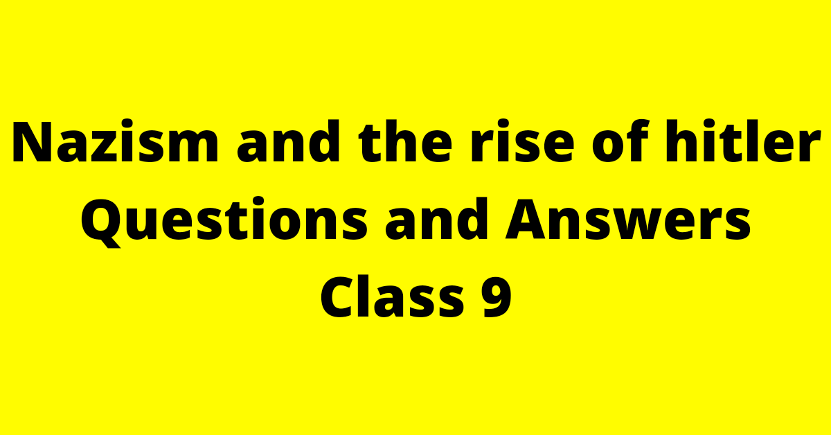 Nazism and the Rise of Hitler Class 9 Questions and Answers