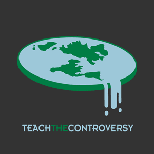 """Teach the Controversy,"" flat earth."