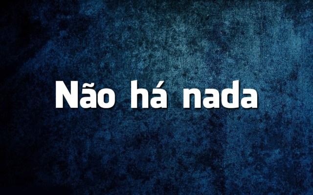 «Não há nada» é erro de português?