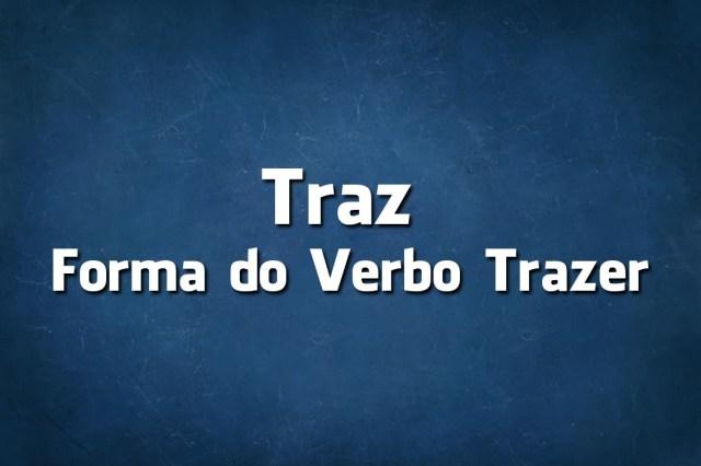 escreve-se Traz ou Trás