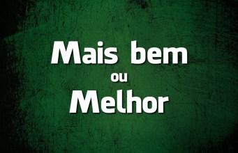 Língua Portuguesa: Mais bem ou Melhor?